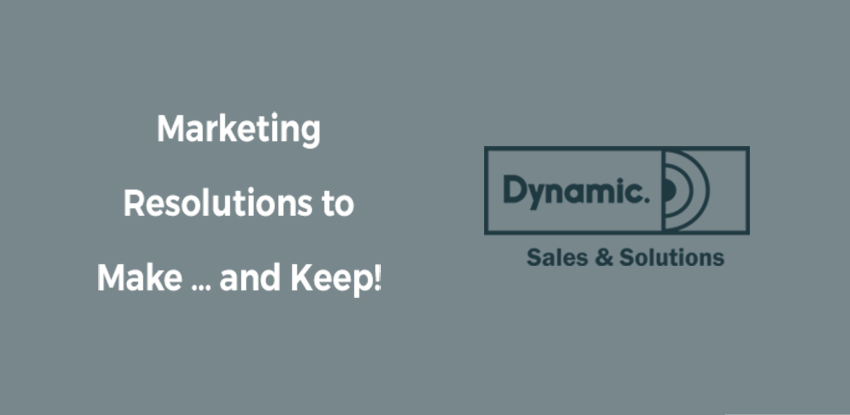 Marketing Resolutions to Make … and Keep!