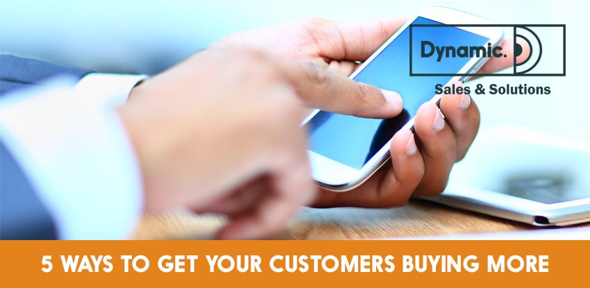 5 Ways to Get Your Customers Buying More!