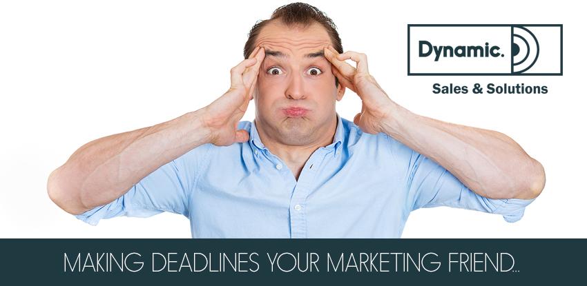 Deadlines – Your Marketing Friend!