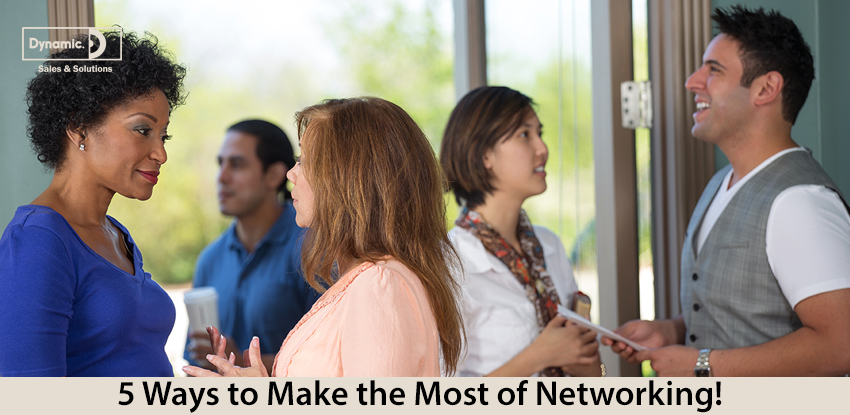 5 Ways to Make the Most of Networking!