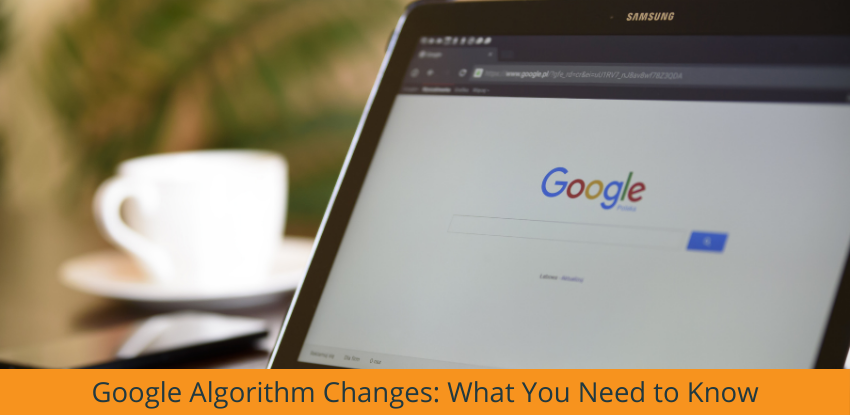 Google Algorithm Changes: What You Need to Know