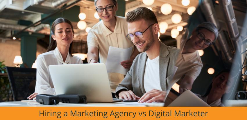 Hiring a Marketing Agency vs Digital Marketer