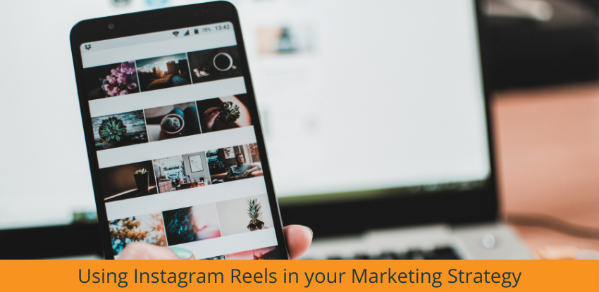 Using Instagram Reels as part of your Marketing Strategy